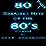 Arif Ressmann presents 80 Greatest Hits of the 80's Part I