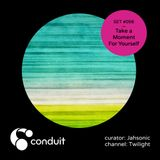 Conduit Set #056 | Take a Moment For Yourself (curated by Jahsonic) [Twilight]