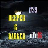 DEEPER & DARKER # 39