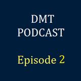 DMT Podcast, Episode 2