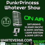 PunkrPrincess Whatever Show recorded live 4/25/20 only at whatever68.com