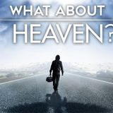 What About Heaven? - Where Will We Go When We Die?