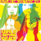 Girls Getting Ready Vol. 1 - No. 6 - Future House Takeover