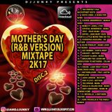 DJJUNKY - MOTHER'S DAY (R&B VERSION) MIXTAPE 2K17 DISC.2