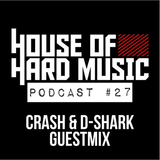 HouseOfHardMusic Podcast #27 Guestmix by Crash & D-Shark