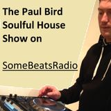 Paul Bird's Soulful House Music Show on SomeBeatsRadio (Show Two)