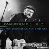 Tidsmaskinen #15 - Del 2: Med Kurt Sprenger om Kurt Sprenger