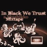 """In Black We Trust"" A Mushikko Mixtape"