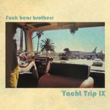 Funk Bear Brothers - Yacht Trip IX