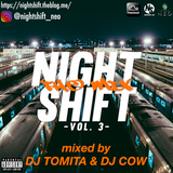 NIGHT SHIFT THE MIX VOL.3 Mixed by DJ TOMITA & DJ COW