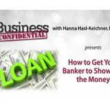 Small Business Loans: How to Get Your Business Banker to Show You the Money