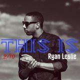 This Is : Ryan Leslie (Megamix) Nov 17