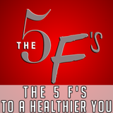 The 5 F's To a Healthier You