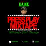 DJ IKE PRESENTS PRESS PLAY MIXTAPE VOL 6