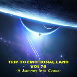 TRIP TO EMOTIONAL LAND VOL 76  - A Journey into Space -