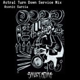 Astral Turn Down Service Mix by Asonic Garcia (Smart Bomb Mixtape Experience #2)