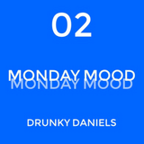 MONDAY MOOD 02 by DRUNKY DANIELS