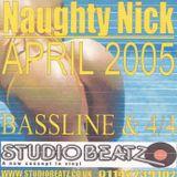 Naughty Nick (Studiobeatz) Bassline & 4x4 April 2005