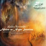 Aluku Records presents Africa at Night Session (1hr Mix)