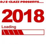 DJ E-CLAZZ presents...... 2018 Loading (Kick-Off 4 The New Year)