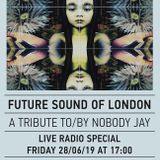Future Sound of London Tribute to/by Nobody Jay 28/06/19