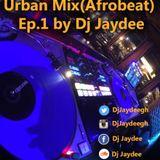 Urban Mix(Afrobeat) Ep.1