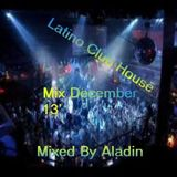 Latino Club House Mix December 13' By Aladin
