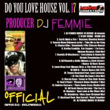 DJ FEMMIE PRESENTS DO YOU LOVE HOUSE VOL 17 - OFFICIAL