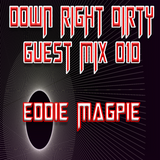 Down Right Dirty Guest Mix 010 - Eddie Magpie