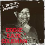 "A TRIBUTE HONORING EDDIE "" EAZE "" COLEMAN  BY TONY WILSON"