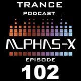 Trance Podcast 102 Alphas-X