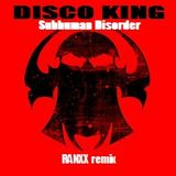 Subhuman Disorder - Disco King Ranxx Remix