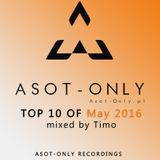 ASOT-ONLY TOP 10 of May 2016 mixed by Timo