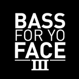 BASS FOR YO FACE III