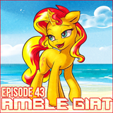 The Amble Gate - Episode 43 (Stealth pony mix)
