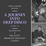 """James Canning presents """"A Journey Into Deep Disco"""" Recorded Live @ The Kitty (Part 2)"""