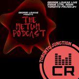 George Loukas Presents The METUM Podcast - George Loukas LIVE INSIDE CTRL Room (TORONTO)
