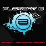 """[Florent B """"BE MAD"""" - The Official Podcast] EPISODE 3"""