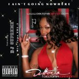 DJ Deltonia Cannon   I AIN'T GOING NOWHERE VOL 2