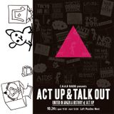 C.H.A.R RADIO presents ACT UP & TALK OUT 第2部トーク