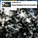 isolatedmix 32 - Good Weather For An Airstrike