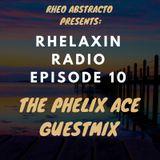 Rhelaxin Radio Episode 10 - (Phelix Ace Guestmix)