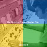 The Timothy Forrest Singles Club (Episode 2)