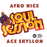 Ace Shyllon - Afro Nice - Soul Session VIP Mix