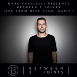 Mark Fanciulli Presents Between 2 Points | April 2018 | Live from Hive Club, Zurich