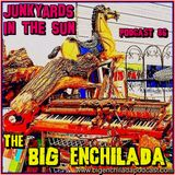 BIG ENCHILADA 86: Junkyards in the Sun