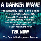 #209 A Darker Wave 16-02-2019 guest mix 2nd hr Tek Now, feat EP's 1s hr Arnaud le Texier, Beth Lydi