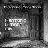 Temporary Sane Today - Harmonic C minor mix