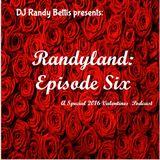 DJ Randy Bettis presents: Randyland, Episode Six (A Special 2016 Valentines Podcast)