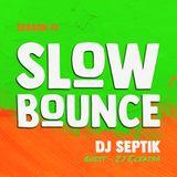 SlowBounce Radio #369 with Dj Septik + Guest Zj Elektra